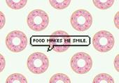 FOOD MAKES ME SMILE.