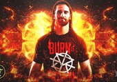 Seth Freaking Rollins Burn It Down